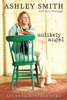 Unlikely Angel: The Untold Story of the Atlanta Hostage Hero, Mattingly, Stacy & Smith, Ashley