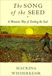 The Song of the Seed: The Monastic Way of Tending the Soul, Wiederkehr, Macrina