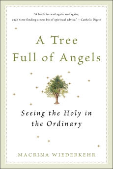 A Tree Full of Angels: Seeing the Holy in the Ordinary, Wiederkehr, Macrina
