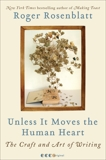 Unless It Moves the Human Heart: The Craft and Art of Writing, Rosenblatt, Roger