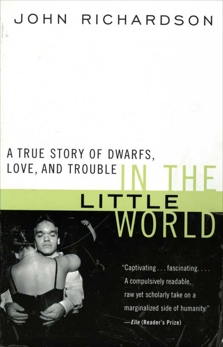 In the Little World: A True Story of Dwarfs, Love, and Trouble, Richardson, John H.