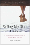 Sailing My Shoe to Timbuktu: A Woman's Adventurous Search for Family, Spirit, and Love, Thompson, Joyce