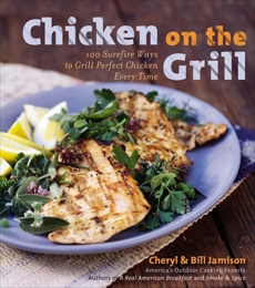 Chicken on the Grill: 100 Surefire Ways to Grill Perfect Chicken Every Time, Jamison, Bill & Jamison, Cheryl Alters
