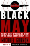Black May: The Epic Story of the Allies' Defeat of the German U-Boats in May 1943, Gannon, Michael