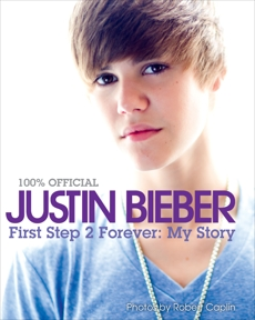 Justin Bieber: First Step 2 Forever: My Story, Bieber, Justin