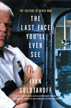 The Last Face You'll Ever See: The Culture of Death Row, Solotaroff, Ivan