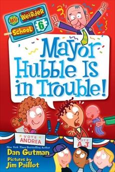 My Weirder School #6: Mayor Hubble Is in Trouble!, Gutman, Dan