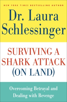 Surviving a Shark Attack (On Land): Overcoming Betrayal and Dealing with Revenge, Schlessinger, Dr. Laura