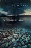 Caribou Island: A Novel, Vann, David