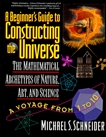 A Beginner's Guide to Constructing the Universe: The Mathematical Archetypes of Nature, Art, and Science, Schneider, Michael S.