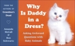 Why Is Daddy in a Dress?: Asking Awkward Questions with Baby Animals, Schwartz, Ben & McCall, Amanda