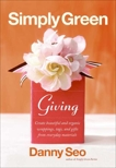 Simply Green Giving: Create Beautiful and Organic Wrappings, Tags, and Gifts from Everyday Materials, Seo, Danny