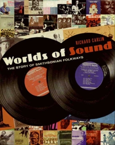 Worlds of Sound: The Story of Smithsonian Folkways, Carlin, Richard