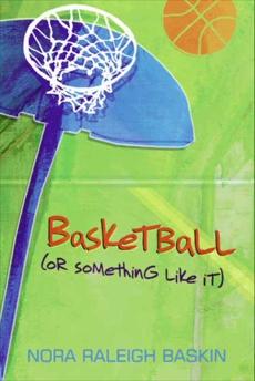 Basketball (or Something Like It), Baskin, Nora Raleigh