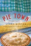 Pie Town: A Novel, Hinton, Lynne