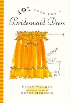 101 Uses for a Bridesmaid Dress, Walker, Cindy