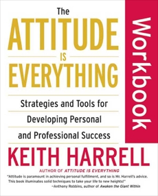 The Attitude Is Everything Workbook: Strategies and Tools for Developing Personal and Professional Success, Harrell, Keith