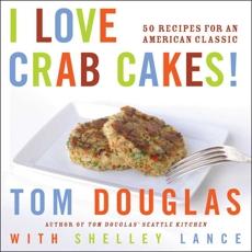 I Love Crab Cakes!: 50 Recipes for an American Classic, Douglas, Tom & Lance, Shelley & Douglas, Tom