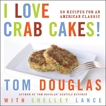 I Love Crab Cakes!: 50 Recipes for an American Classic, Douglas, Tom & Lance, Shelley