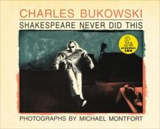 Shakespeare Never Did This, Bukowski, Charles