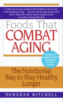 Foods That Combat Aging: The Nutritional Way to Stay Healthy Longer, Mitchell, Deborah