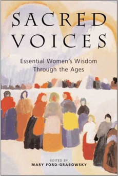 Sacred Voices: Essential Women's Wisdom Through the Ages, Ford-Grabowsky, Mary