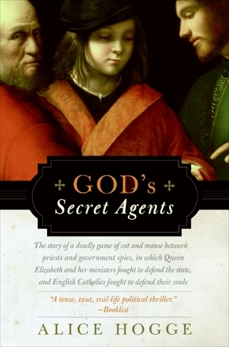 God's Secret Agents: Queen Elizabeth's Forbidden Priests and the Hatching of the Gunpowder Plot, Hogge, Alice