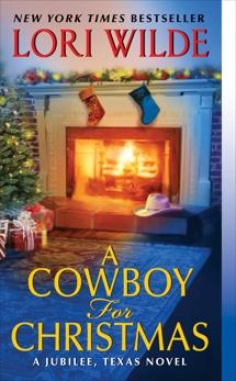 A Cowboy for Christmas: A Jubilee, Texas Novel, Wilde, Lori