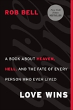 Love Wins: A Book About Heaven, Hell, and the Fate of Every Person Who Ever Lived, Bell, Rob