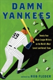 Damn Yankees: Twenty-Four Major League Writers on the World's Most Loved (and Hated) Team, Fleder, Rob
