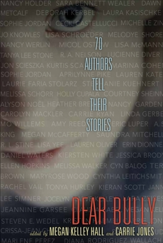 Dear Bully: Seventy Authors Tell Their Stories, Hall, Megan Kelley & Jones, Carrie & Hall, Megan Kelley