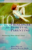 10 Principles for Spiritual Parenting: Encouraging and Honoring Your Child's Spirtual Growth, Walch, Marsha & Doe, Mimi