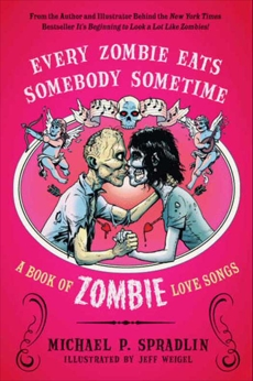 Every Zombie Eats Somebody Sometime: A Book of Zombie Love Songs, Spradlin, Michael P.