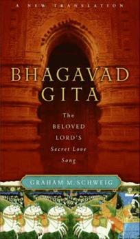 Bhagavad Gita: The Beloved Lord's Secret Love Song, Schweig, Graham M.