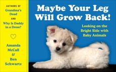 Maybe Your Leg Will Grow Back!: Looking on the Bright Side with Baby Animals, Schwartz, Ben & McCall, Amanda