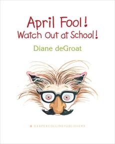 April Fool! Watch Out at School!, deGroat, Diane & De Groat, Diane