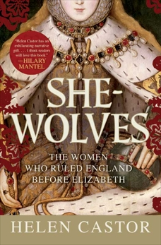 She-Wolves: The Women Who Ruled England Before Elizabeth, Castor, Helen