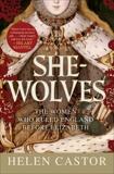She-Wolves: The Women Who Ruled England Before Elizabeth, Castor, Helen