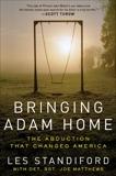 Bringing Adam Home: The Abduction That Changed America, Standiford, Les & Matthews, Joe