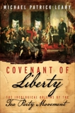 Covenant of Liberty: The Ideological Origins of the Tea Party Movement, Leahy, Michael Patrick