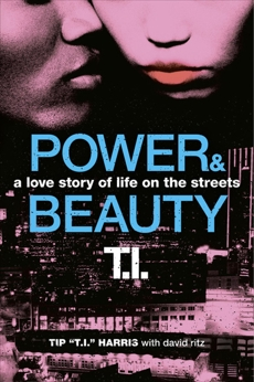 Power & Beauty: A Love Story of Life on the Streets, Ritz, David & Harris, Tip 'T.I.' & Harris, Tip 'T.I.'