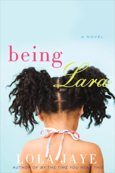 Being Lara: A Novel, Jaye, Lola