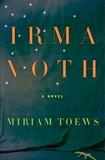 Irma Voth: A Novel, Toews, Miriam