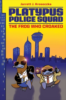 Platypus Police Squad: The Frog Who Croaked, Krosoczka, Jarrett J.