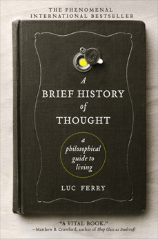 A Brief History of Thought: A Philosophical Guide to Living, Ferry, Luc