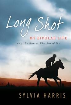 Long Shot: My Bipolar Life and the Horses Who Saved Me, Harris, Sylvia