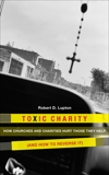 Toxic Charity: How the Church Hurts Those They Help and How to Reverse It, Lupton, Robert D.