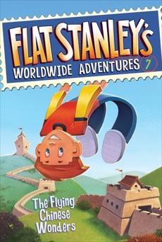 Flat Stanley's Worldwide Adventures #7: The Flying Chinese Wonders, Brown, Jeff