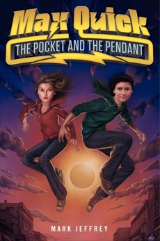 Max Quick: The Pocket and the Pendant, Jeffrey, Mark