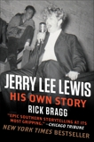 Jerry Lee Lewis: His Own Story: His Own Story by Rick Bragg, Bragg, Rick